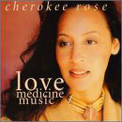 Love Medicine Music - Cherokee Rose